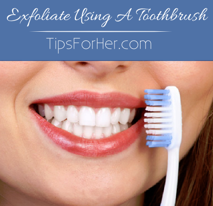 Exfoliate Using A Toothbrush