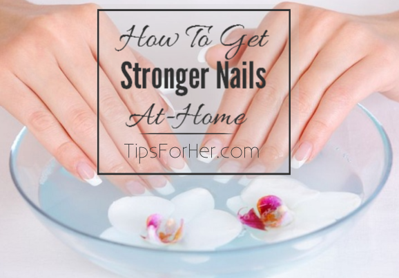 How to Get Stronger Nails At Home