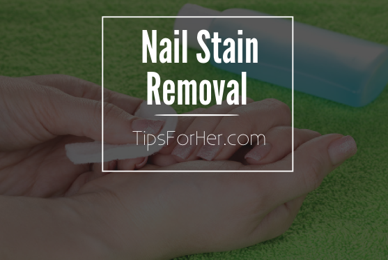 Nail Stain Removal - TipsForHer