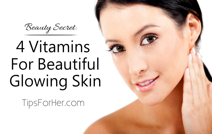4 Vitamins for Beautiful Glowing Skin
