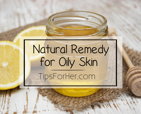 Natural Remedy for Oily Skin