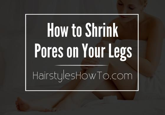 How to Shrink Pores on Your Legs